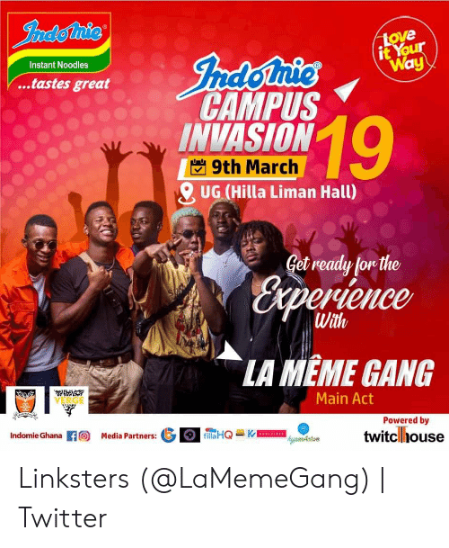La Meme Gang: it  Way  Instant Noodles  (R  ...tastes great  CAMPUS  INVASION  9th March  O UG (Hilla Liman Hall)  Get ready or the  cxpewence  With  LA MEME GANG  Main Act  VERGE  Powered by  twitclhouse  HQ-K-罒  IndomieGhana 徊Media Partners:  care Linksters (@LaMemeGang)   Twitter