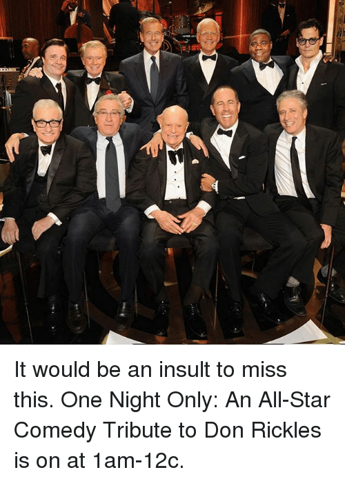 All Star, Memes, and Star: It would be an insult to miss this. One Night Only: An All-Star Comedy Tribute to Don Rickles is on at 1am-12c.