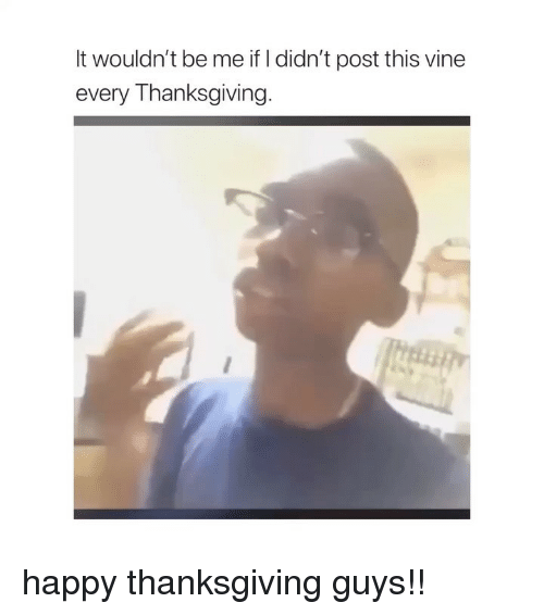 Thanksgiving, Vine, and Happy: It wouldn't be me if l didn't post this vine  every Thanksgiving happy thanksgiving guys!!
