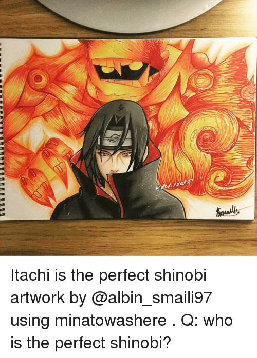 albinism: Itachi is the perfect shinobi artwork by @albin_smaili97 using minatowashere . Q: who is the perfect shinobi?