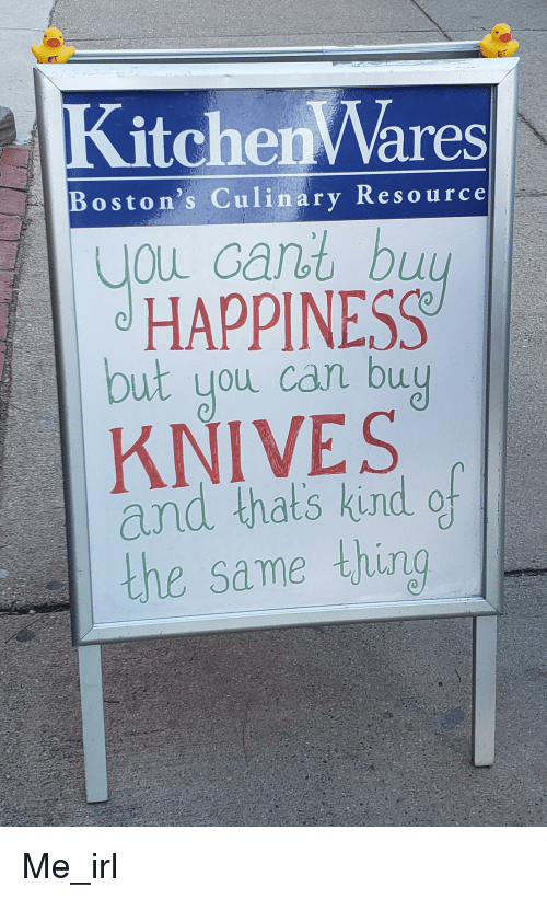 Happiness, Irl, and Me IRL: itchenWares  Boston's Culinary Resource  ou cant bu  HAPPINESS  but you can bu  KNIVES  and thats kind of  the same thing
