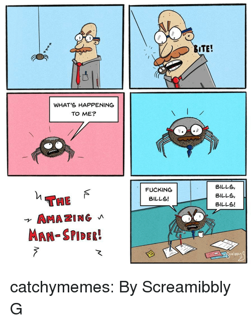 Fucking, Spider, and Tumblr: ITE!  WHAT'S HAPPENING  TO ME  FUCKING  BILLS!  BILLS,  BILLS,  BILLS!  THE  AMAZING  MAN-SPIDER!  CRIB8L catchymemes:  By Screamibbly G