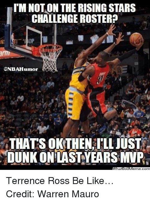 terrence ross: ITM NOTON THE RISING STARS  CHALLENGE ROSTER  CONBAHumor  THATS OKTHEN ILLJUST  DUNK ON LAST YEARSMVPs Terrence Ross Be Like… Credit: Warren Mauro