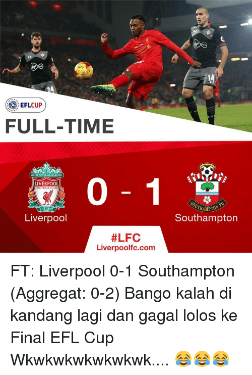 lolo: itre  FULL-TIME  You LLNEVERWALK ALONE  LIVERPOOL  FOOTBALL CLUB  EST 1892  Liverpool  #LFC  Liverpoolfc.com  THAMPTON  Southampton FT: Liverpool 0-1 Southampton (Aggregat: 0-2) Bango kalah di kandang lagi dan gagal lolos ke Final EFL Cup Wkwkwkwkwkwkwk.... 😂😂😂