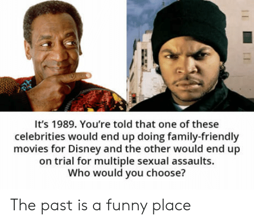 On Trial: It's 1989. You're told that one of these  celebrities would end up doing family-friendly  movies for Disney and the other would end up  on trial for multiple sexual assaults.  Who would you choose? The past is a funny place