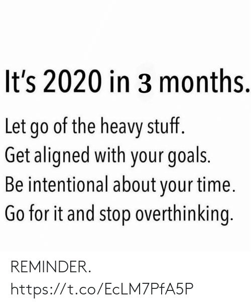 Go For It: It's 2020 in 3 months.  Let go of the heavy stuff.  Get aligned with your goals.  Be intentional about your time.  Go for it and stop overthinking. REMINDER. https://t.co/EcLM7PfA5P
