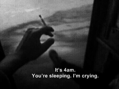 4Am: It's 4am.  You're sleeping. I'm crying