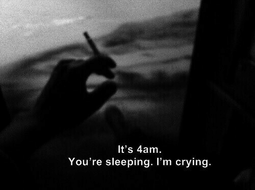 4Am: It's 4am.  You're sleeping. I'm crying.