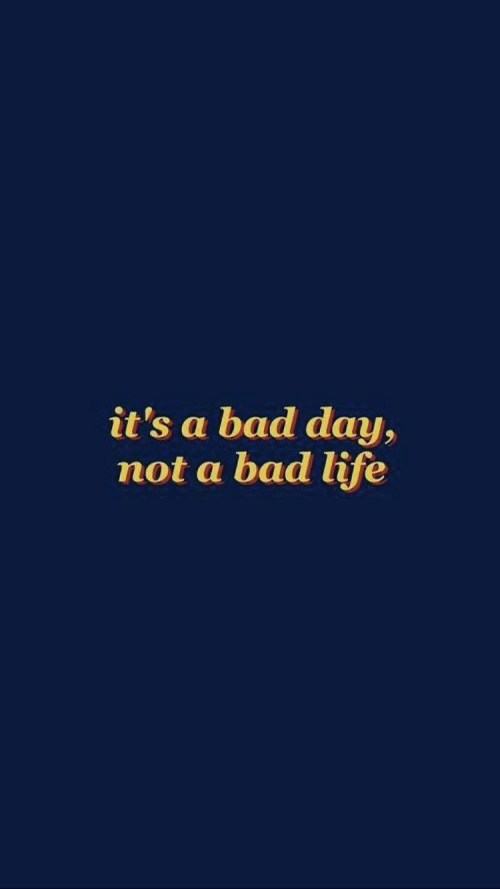 Bad day: it's a bad day,  not a bad life