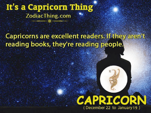 "Books, Capricorn, and Com: It's a Capricorn Thing""  ZodiacThing.com  Capricorns are excellent readers.If they aren't  reading books, they're reading people  CAPRICORN  (December 22 to January 19)"