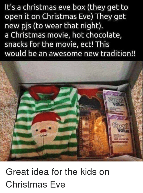 Christmas, Memes, and Chocolate: It's a christmas eve box (they get to  open it on Christmas Eve) They get  new pjs (to wear that night).  a Christmas movie, hot chocolate,  snacks for the movie, ect! This  would be an awesome new tradition!! Great idea for the kids on Christmas Eve