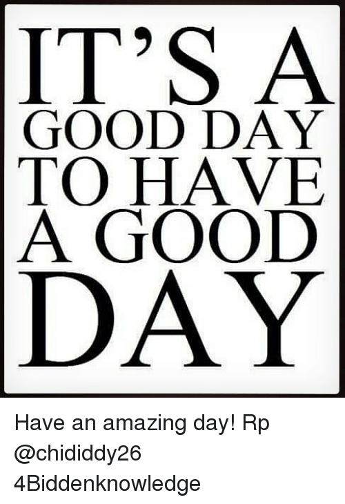 Its A Good Day To Have A Good Day Have An Amazing Day Rp