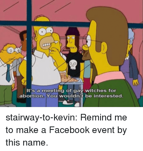 Facebook, Target, and Tumblr: It's a meeting of gay witches for  abortion. You wouldnit be interested stairway-to-kevin:  Remind me to make a Facebook event by this name.
