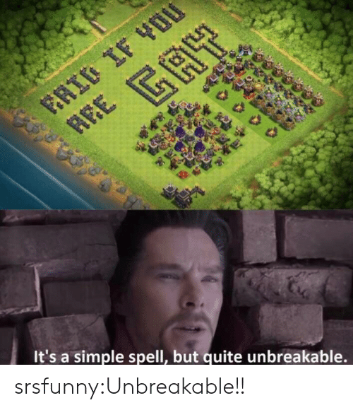 unbreakable: It's a simple spell, but quite unbreakable. srsfunny:Unbreakable!!