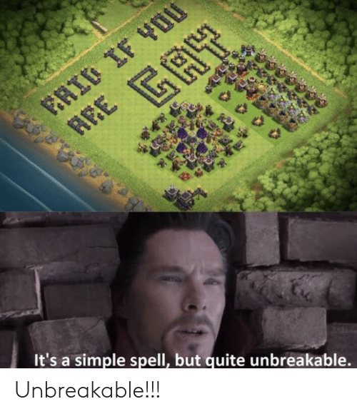 unbreakable: It's a simple spell, but quite unbreakable. Unbreakable!!!