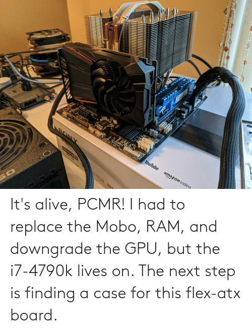the next step: It's alive, PCMR! I had to replace the Mobo, RAM, and downgrade the GPU, but the i7-4790k lives on. The next step is finding a case for this flex-atx board.