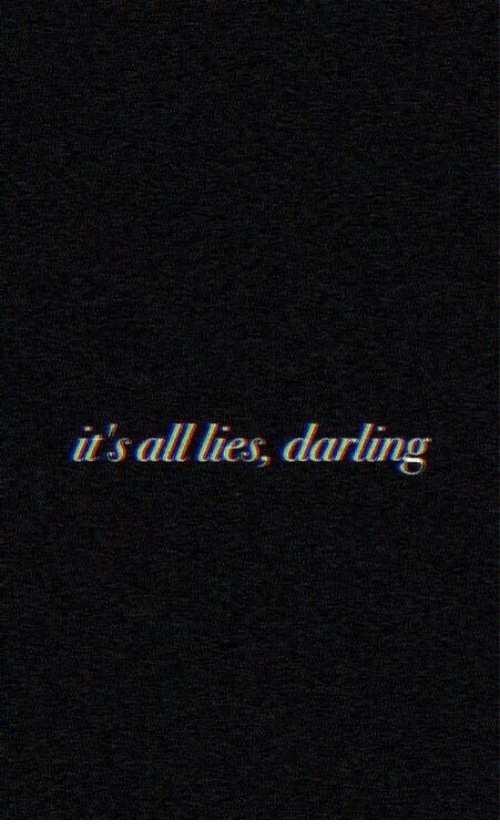 All, Darling, and Lies: its all lies, darling