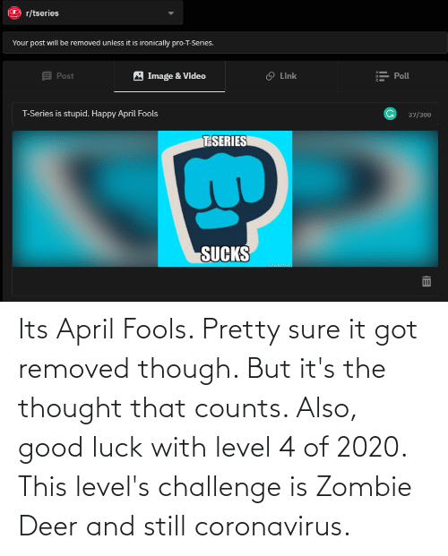 Coronavirus: Its April Fools. Pretty sure it got removed though. But it's the thought that counts. Also, good luck with level 4 of 2020. This level's challenge is Zombie Deer and still coronavirus.