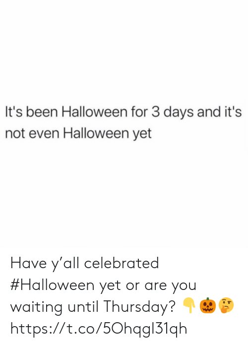 thursday: It's been Halloween for 3 days and it's  not even Halloween yet Have y'all celebrated #Halloween yet or are you waiting until Thursday? 👇🎃🤔 https://t.co/5OhqgI31qh