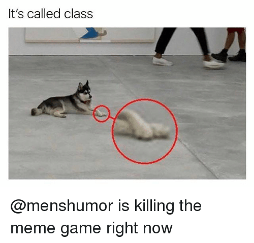Funny, Meme, and Game: It's called class @menshumor is killing the meme game right now