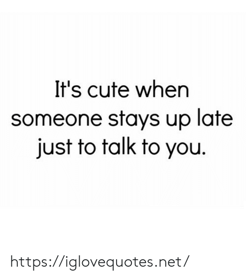 Up Late: It's cute when  someone stays up late  just to talk to you https://iglovequotes.net/