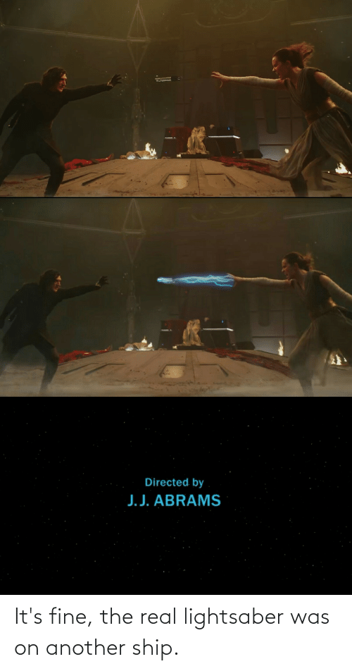 its fine: It's fine, the real lightsaber was on another ship.
