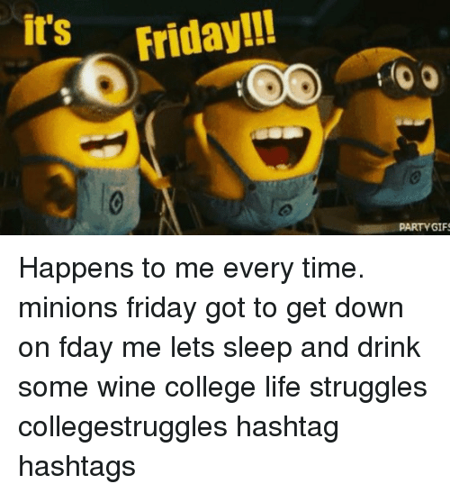 College, Gif, and It's Friday: it's  Friday!!!  PARTY GIFS Happens to me every time. minions friday got to get down on fday me lets sleep and drink some wine college life struggles collegestruggles hashtag hashtags