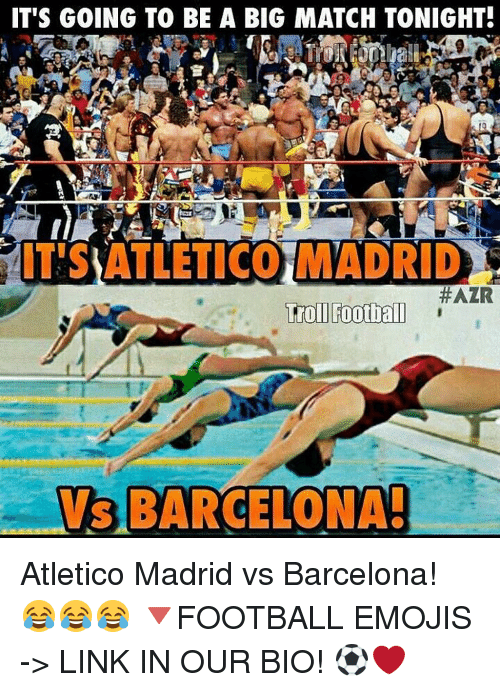 Barcelona Vs: IT'S GOING TO BE A BIG MATCH TONIGHT!  ITSAATLETICO MADRID  #AZR  Troll Football  BARCELONA!  VS Atletico Madrid vs Barcelona! 😂😂😂 🔻FOOTBALL EMOJIS -> LINK IN OUR BIO! ⚽️❤️