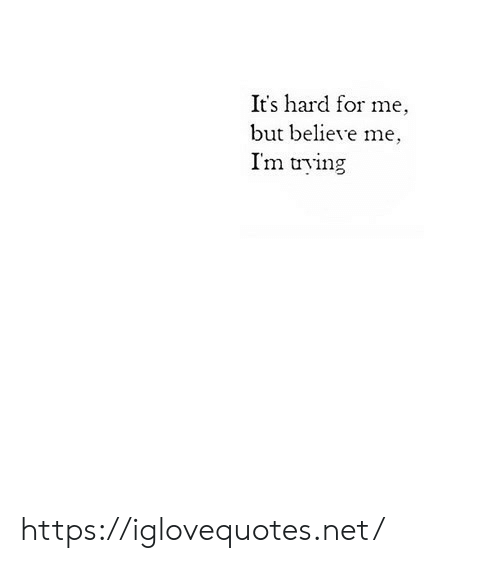 Believe Me: It's hard for me  but believe me,  I'm trying https://iglovequotes.net/