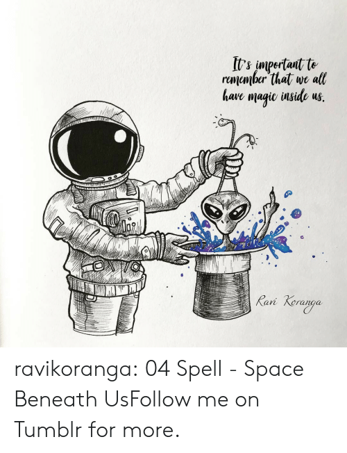 andersen: It's impertait te  rumember that we all  have magie inside us.  Rani  Keraoga ravikoranga:  04 Spell - Space Beneath UsFollow me on Tumblr for more.