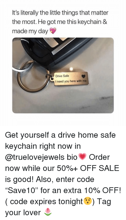 """Drive Safe: It's literally the little things that matter  the most. He got me this keychain &  made my day  Drive Safe  I need you here with me Get yourself a drive home safe keychain right now in @truelovejewels bio💗 Order now while our 50%+ OFF SALE is good! Also, enter code """"Save10"""" for an extra 10% OFF! ( code expires tonight😯) Tag your lover 🌷"""