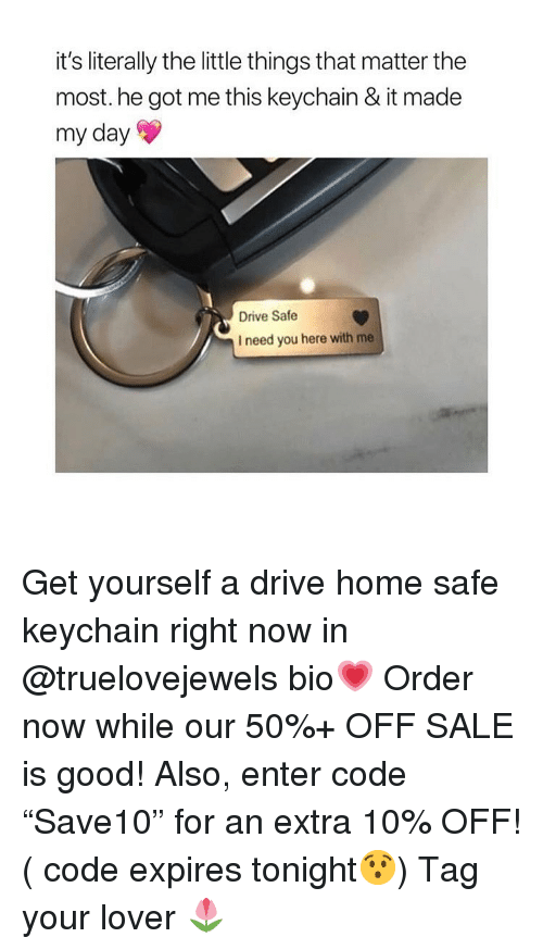 """Drive Safe: it's literally the little things that matter the  most. he got me this keychain & it made  my day  Drive Safe  I need you here with me Get yourself a drive home safe keychain right now in @truelovejewels bio💗 Order now while our 50%+ OFF SALE is good! Also, enter code """"Save10"""" for an extra 10% OFF! ( code expires tonight😯) Tag your lover 🌷"""