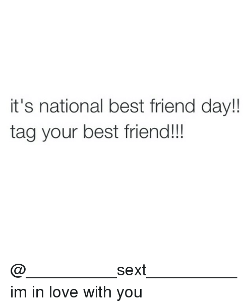 best friend day: it's national best friend day!!  tag your best friend!!! @__________sext__________ im in love with you