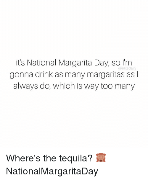 Elitism: it's National Margarita Day, so I'm  @elite daily  gonna drink as many margaritas as l  always do, which is way too many Where's the tequila? 🙈 NationalMargaritaDay
