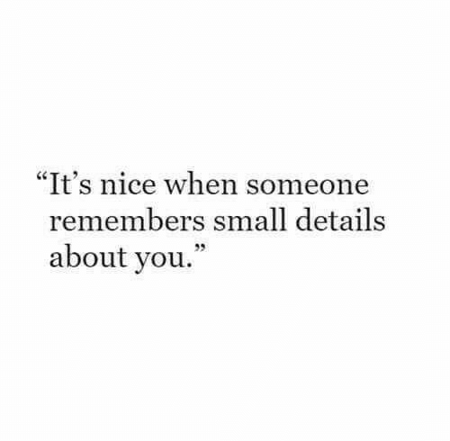 "About You: ""It's nice when someone  remembers small details  about you."""