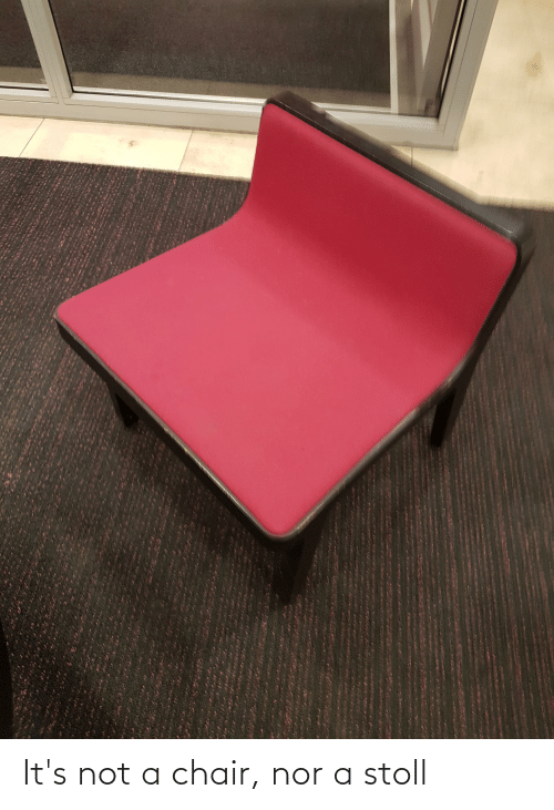 Chair: It's not a chair, nor a stoll