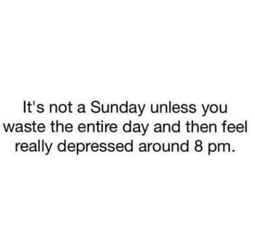 Dank, Sunday, and A Sunday: It's not a Sunday unless you  waste the entire day and then feel  really depressed around 8 pm