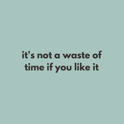 Time, You, and Like: it's not a waste of  time if you like it