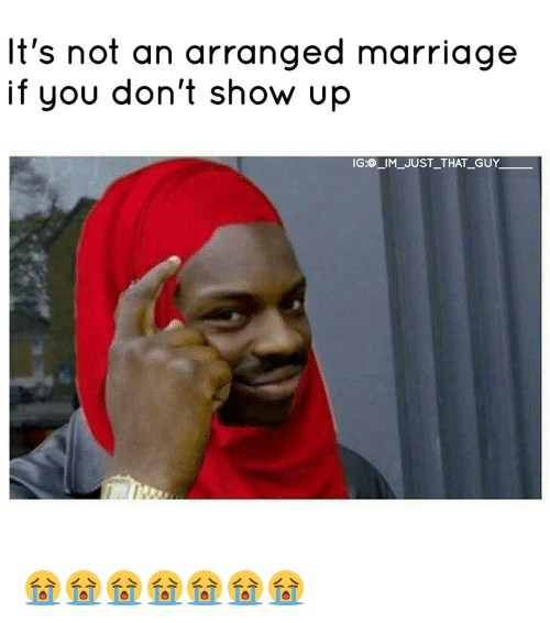 Arrange Marriages: It's not an arranged marriage  if you don't show up  IG: IM JUST THAT GUY 😭😭😭😭😭😭😭