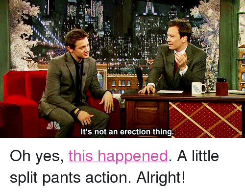 "Lunges: It's not an erection thing <p>Oh yes, <a href=""http://www.latenightwithjimmyfallon.com/blogs/2011/12/jeremy-renner-talks-deep-lunges-and-ghost-protocol/"" target=""_blank"">this happened</a>. A little split pants action. Alright!</p>"