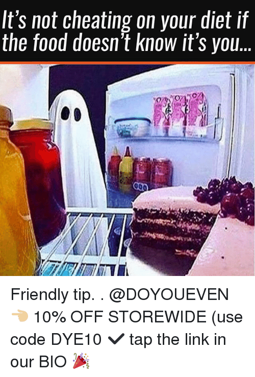 Not Cheating: It's not cheating on your diet if  the food doesn't know it's you.. Friendly tip. . @DOYOUEVEN 👈🏼 10% OFF STOREWIDE (use code DYE10 ✔️ tap the link in our BIO 🎉