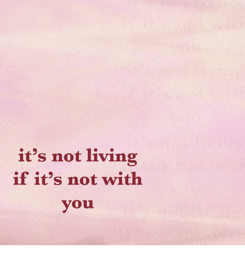 Living, Not, and Its: it's not living  if it's not with  vou