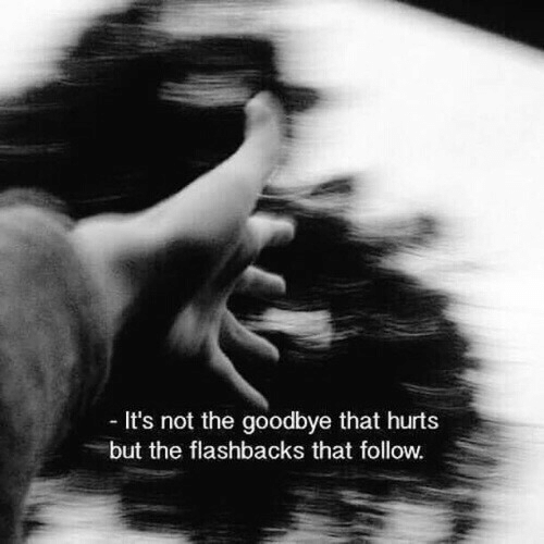 flashbacks: It's not the goodbye that hurts  but the flashbacks that follow