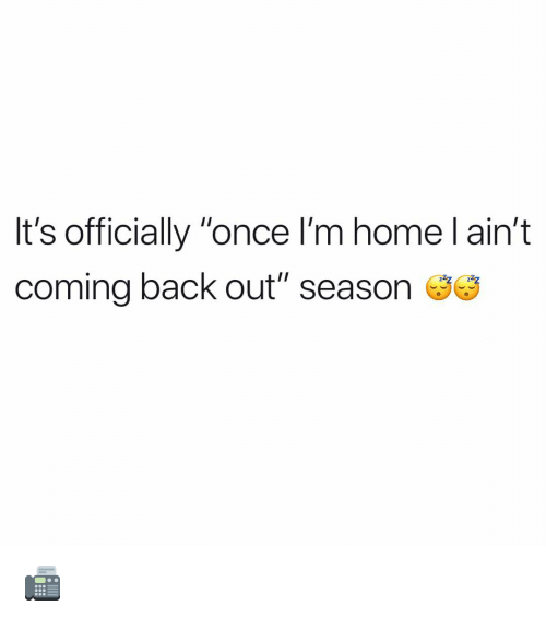 """Memes, Home, and Back: It's officially """"once I'm home l ain't  coming back out"""" season 📠"""