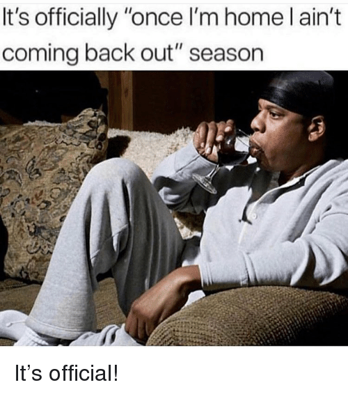 """Memes, Home, and Back: It's officially """"once I'm home l ain't  coming back out"""" season It's official!"""
