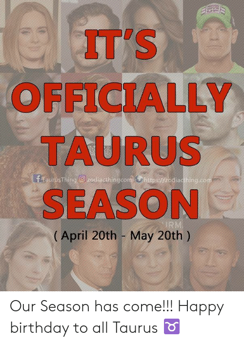 April 20th: IT'S  OFFICIALLY  TAURUS  SEASON  (April 20th -May 20th) Our Season has come!!! Happy birthday to all Taurus ♉️