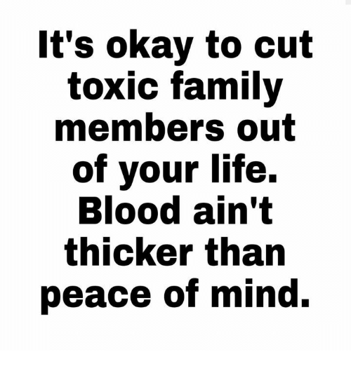 Its Okay To Cut Toxic Family Members Out Of Vour Life Blood Aint