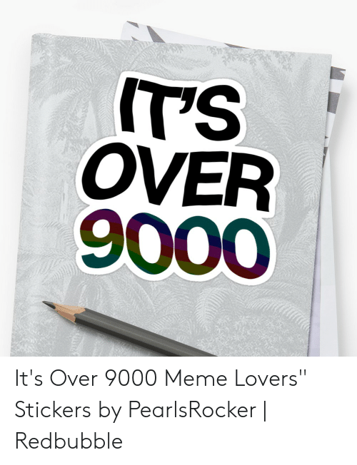 """Over 9000 Meme: IT'S  OVER  9000 It's Over 9000 Meme Lovers"""" Stickers by PearlsRocker 