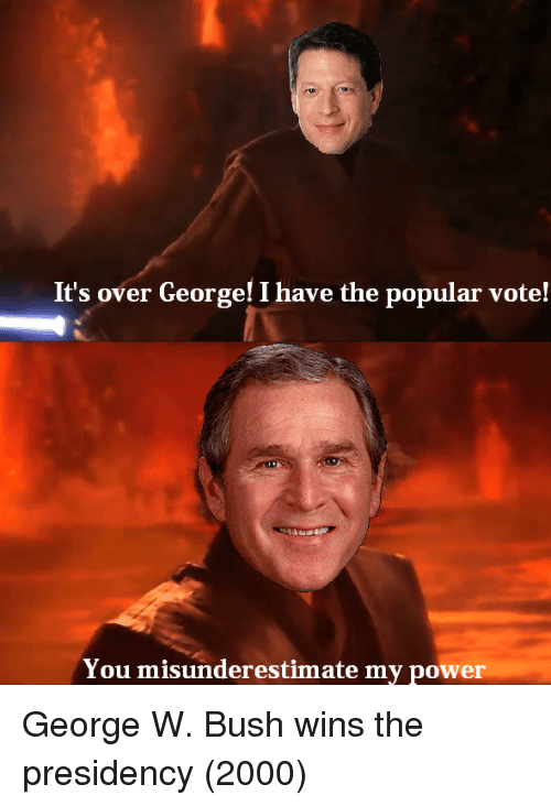 George W. Bush: It's over George! I have the popular vote!  You misunderestimate my power George W. Bush wins the presidency (2000)