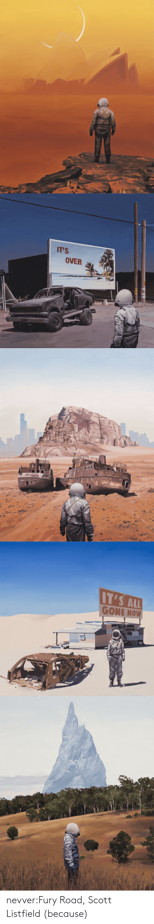 Tumblr, Blog, and Fury: IT'S  OVER   IT'S ALL  GONE NOW nevver:Fury Road, Scott Listfield (because)